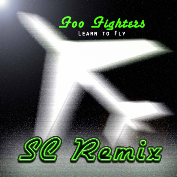 Learn to Fly (Foo Fighters) SC Remix cover art