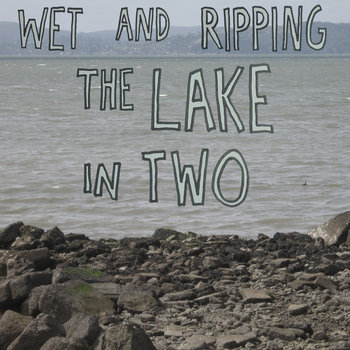 WET AND RIPPING THE LAKE IN TWO cover art