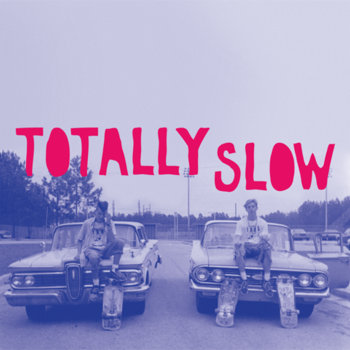 "Totally Slow- S/T 12"" LP cover art"