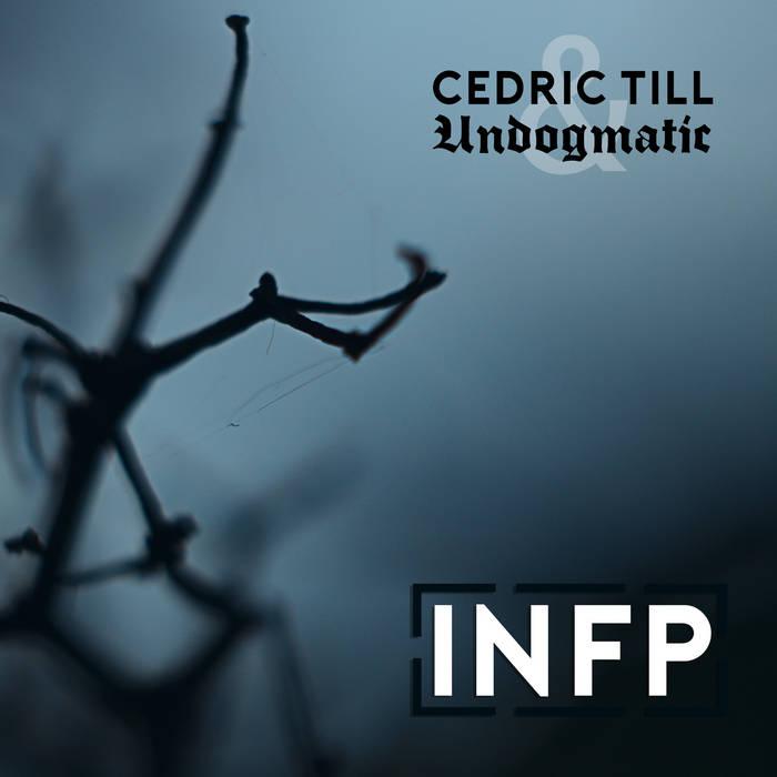 Undogmatic & Cedric Till - INFP (EP) (2016)
