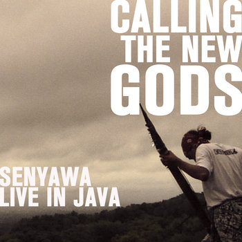 SENYAWA • CALLING THE NEW GODS (live in Java) cover art