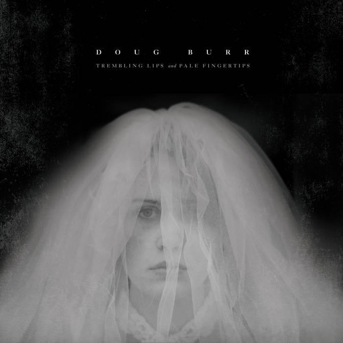 """Doug Burr - Trembling Lips and Pale Fingertips 7"""" cover art"""