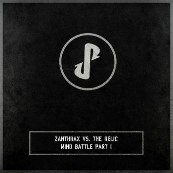 Zanthrax vs. The Relic - Mind Battle Part I cover art