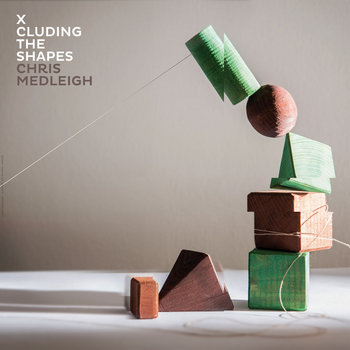 Chris Medleigh - X Cluding the Shapes cover art