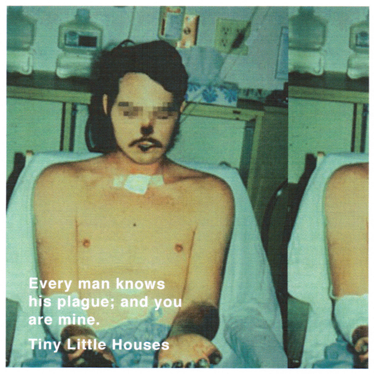 Tiny Little Houses - Every man knows his plague; and you are mine