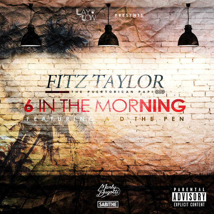 Fitz Taylor - 6 IN THE MORNING ft. AD ThePen (Prod. By Marly Bugotti) cover art