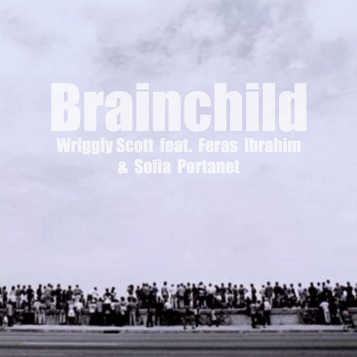 Wriggly Scott - Brainchild feat. Feras Ibrahim & Sofia Portanet cover art