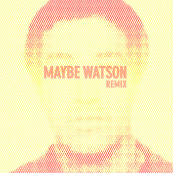 Maybe Watson Remix cover art