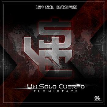 Danny Garcia | DGWorshipMusic Presenta: Un Solo Cuerpo - The Mixtape cover art