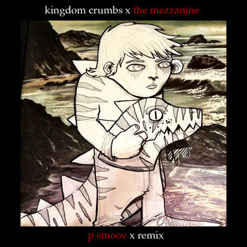 Kingdom Crumbs - The Mezzanine - P Smoov Remix cover art