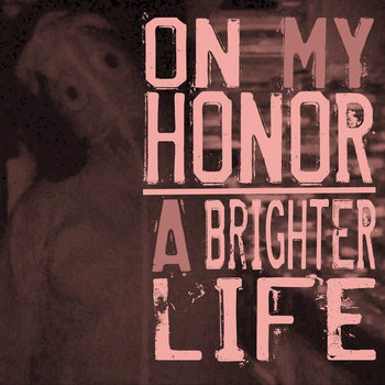 "A Brighter Life/ On My Honor 7"" Split cover art"