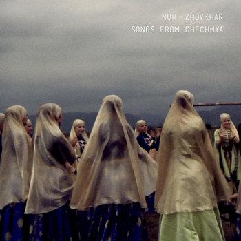 NUR-ZHOVKHAR • songs from Chechnya cover art