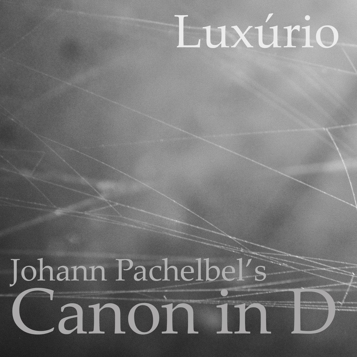 Johann Pachelbel's Canon in D  Luxúrio