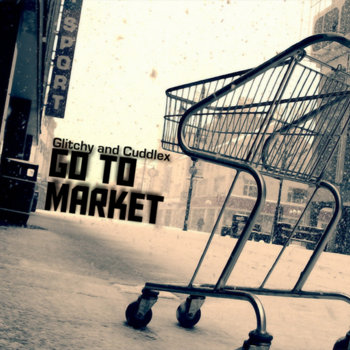 Glitchy and Cuddlex Go to Market cover art