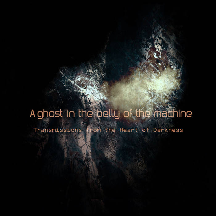 Transmissions from the Heart of Darkness, part II: A ghost in the belly of the machine cover art