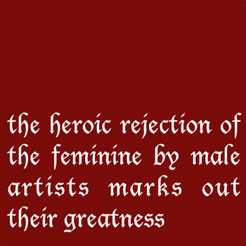 the heroic rejection of the feminine by male artists marks out their greatness cover art