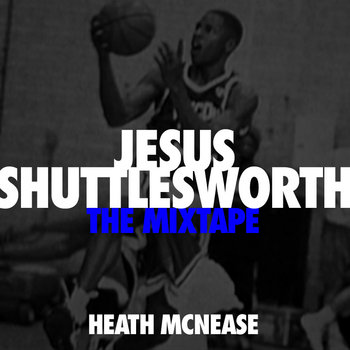 Jesus Shuttlesworth...The Mixtape cover art