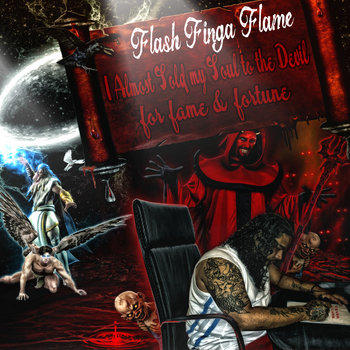 Flash Finga Flame I almost sold my Soul too the Devil for Fame & Fortune cover art