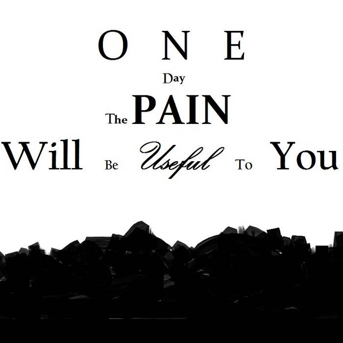 One Day The Pain Will Be Useful To You cover art