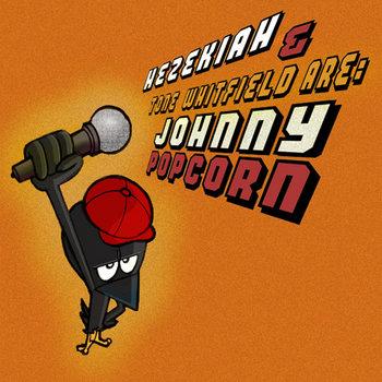 JOHNNY POPCORN freeEP. hezekiah and tone whitfild are cover art