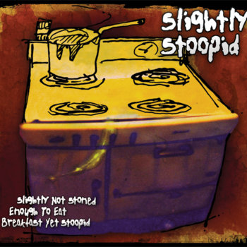 Slightly Not Stoned Enough to Eat Breakfast Yet Stoopid cover art