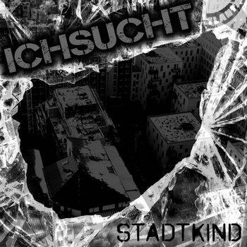 """ICHSUCHT - Stadtkind  10"""""""