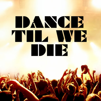 Dance Til We Die (massive dynamic mix) cover art