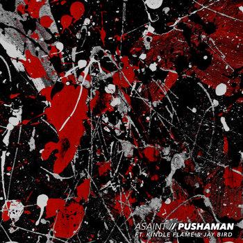 "ASAINT Ft Kindle Flame & Jay Bird ""Pushaman cover art"