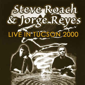 Steve Roach & Jorge Reyes Live in Tucson - Year 2000 - EP release cover art