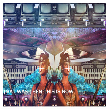 †HAT WAS †HEN †HIS IS NOW cover art