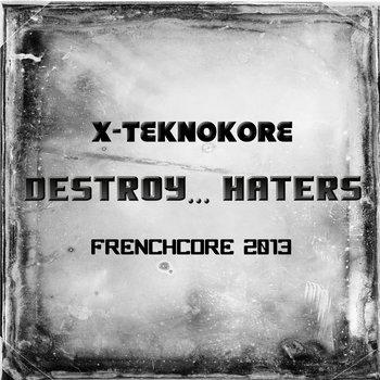 [SPEZIAL TRACK]: X-Teknokore - Destroy... Haters cover art
