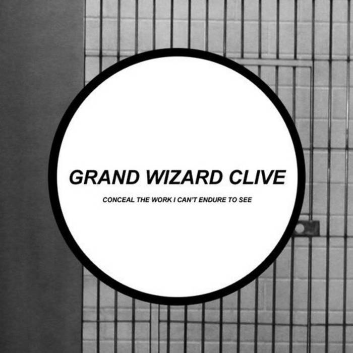 Grand Wizard Clive- Conceal The Work I Can't Endure to See cover art