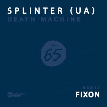 "Splinter (UA) _ "" Death Machine ""_ Fixon rmx_ Amazone 65 cover art"