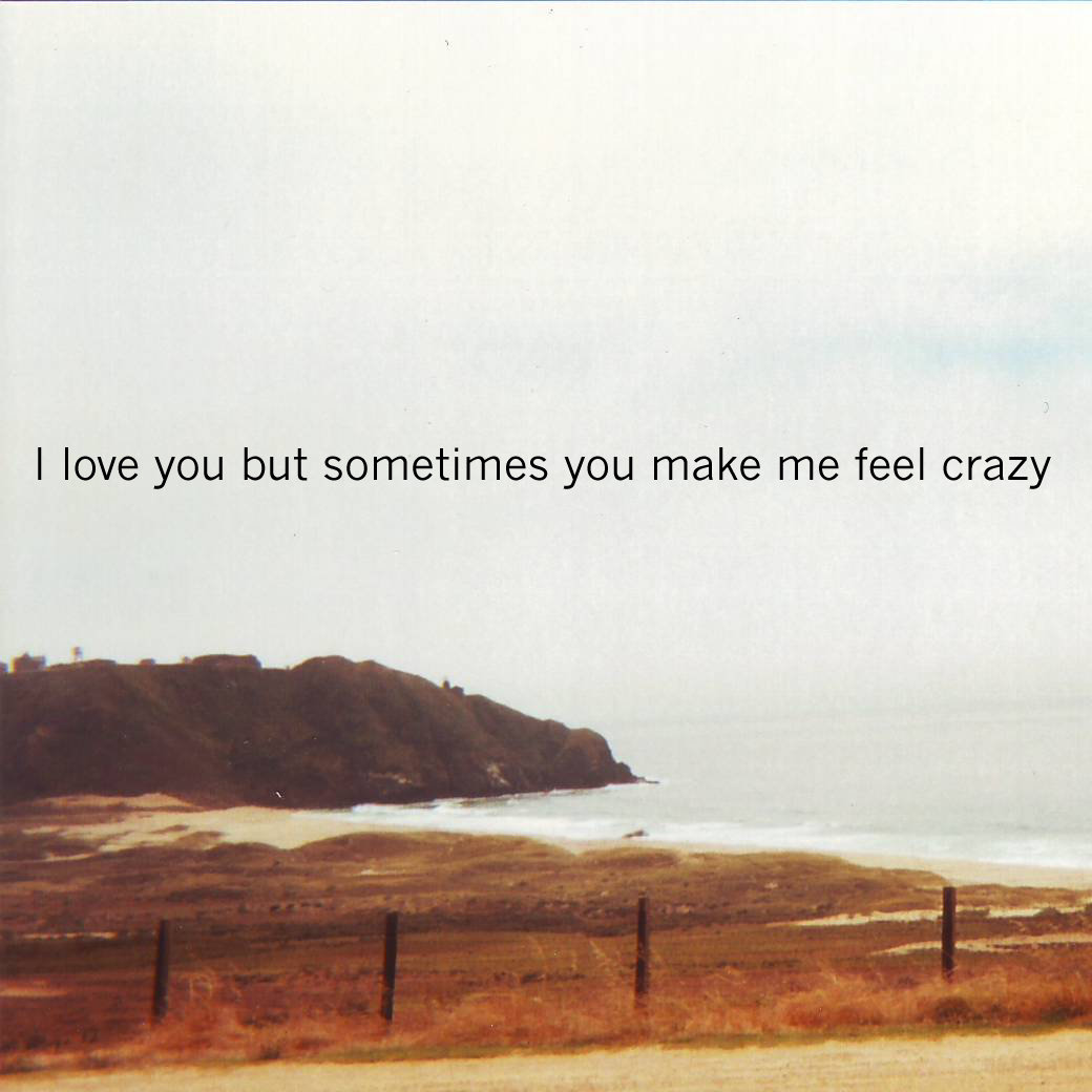 you make me crazy you make me crazy: