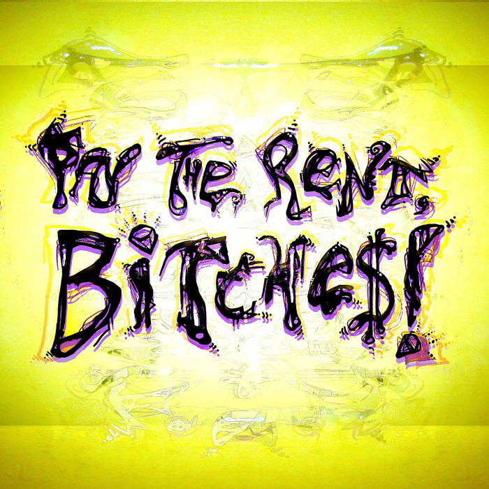 PAY THE RENT, BITCHE$! cover art
