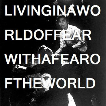 Living In A World Of Fear With A Fear Of The World cover art