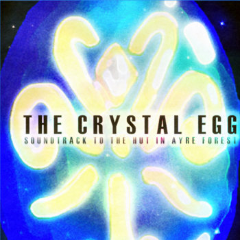 The Crystal Egg: Soundtrack to The Hut in Ayre Forest cover art