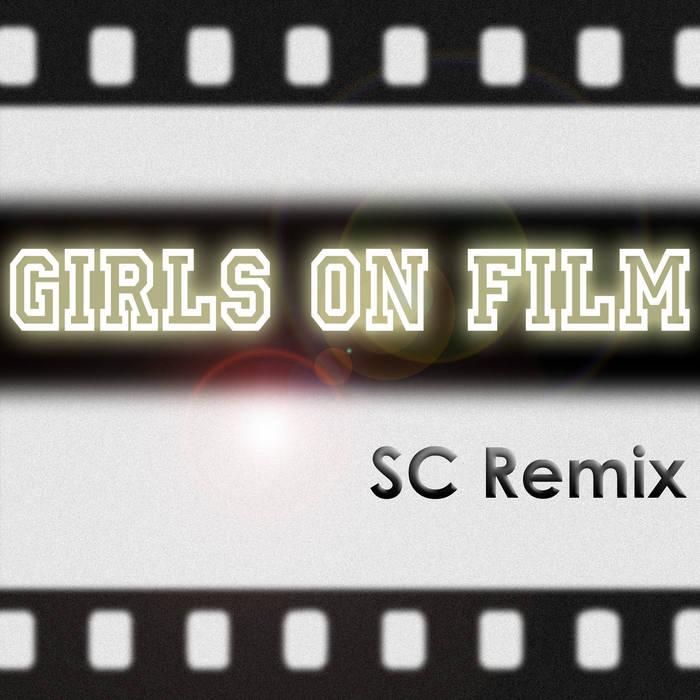 Girls on Film (Duran Duran) SC Remix cover art