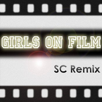 Girls on Film (Duran Duran) SC Remix cover art