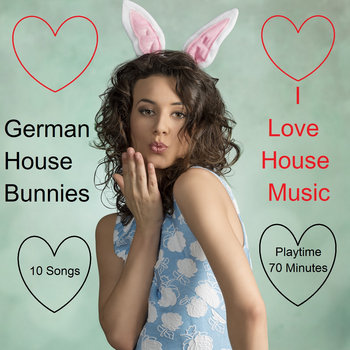 German House Bunnies - I Love House Music cover art