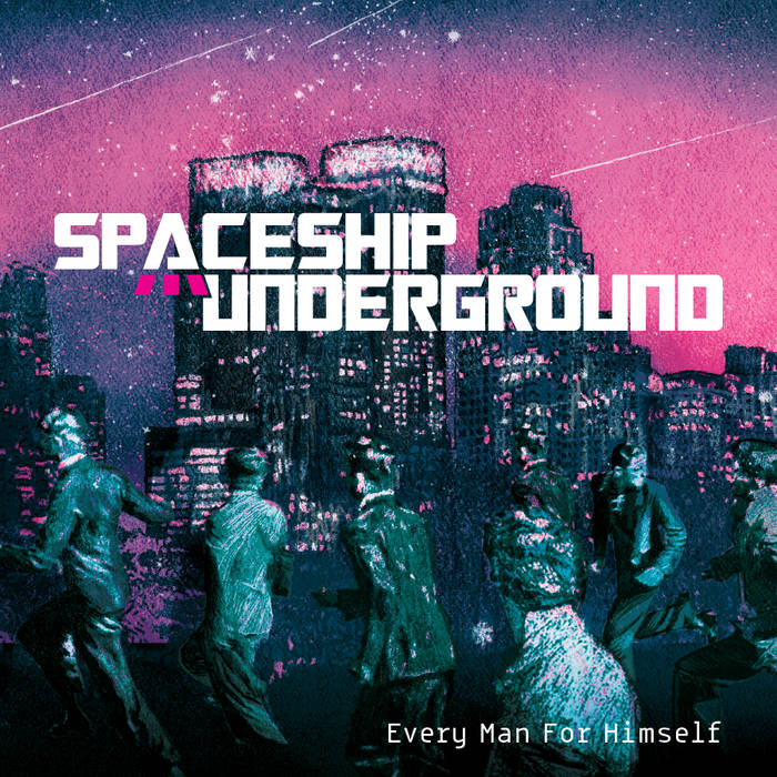 Spaceship Underground - Every Man For Himself (2016)