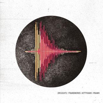 Droughts / Frameworks / Kittyhawk / Prawn Split cover art