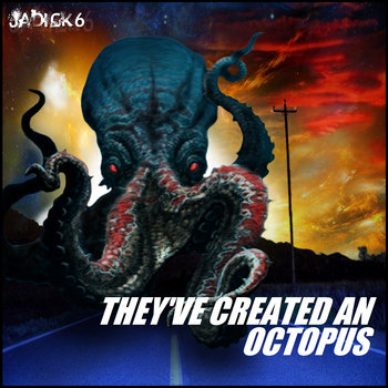 THEY'VE CREATED AN OCTOPUS cover art