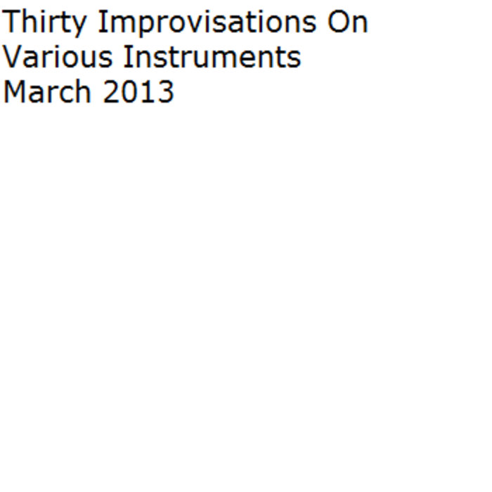 Thirty Improvisations On Various Instruments March 2013 cover art