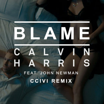 Calvin Harris - Blame ft. John Newman ( CCIVI Remix ) cover art