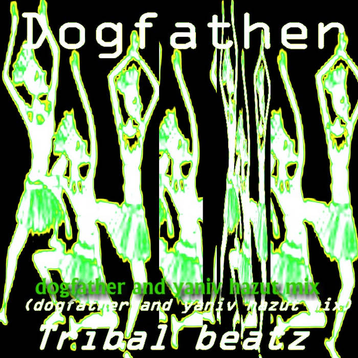 Dogfather - Tribal beatz(dogfather and yaniv hazut mix) cover art