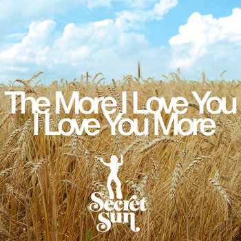 Secret Sun - The More I Love You I Love You More (Original Mix) cover art