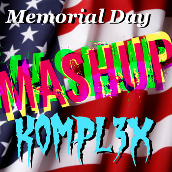 K0MPL3X - Memorial Day MASHUP (FREE) cover art