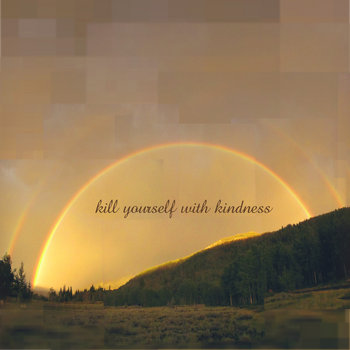 Kill Yourself With Kindness cover art