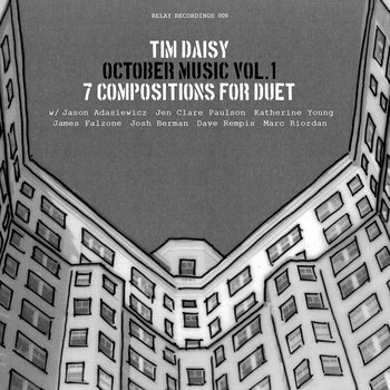 Tim Daisy - October Music (Vol 1)  7 Compositions For Duet (relay 009) cover art